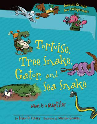 Tortoise, Tree Snake, Gator, and Sea Snake By Cleary, Brian P./ Gable, Brian (ILT)