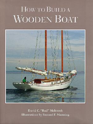How to Build a Wooden Boat By McIntosh, David C./ Manning, Samuel F. (ILT)